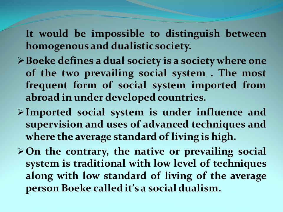 It would be impossible to distinguish between homogenous and dualistic society.
