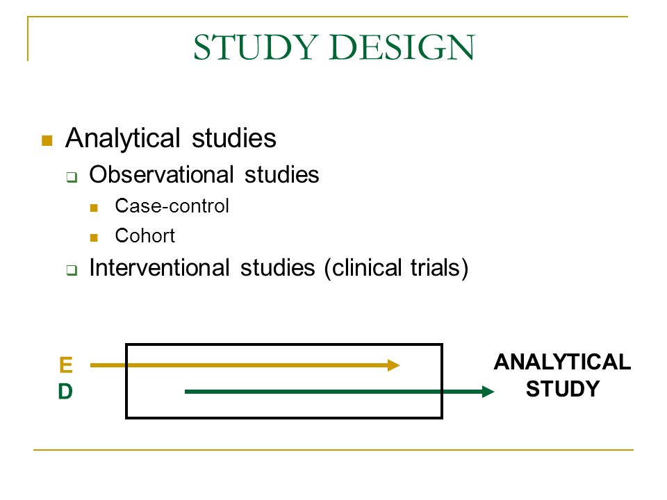 STUDY DESIGN Analytical studies Observational studies