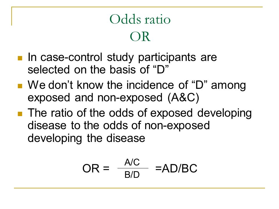 Odds ratio OR In case-control study participants are selected on the basis of D