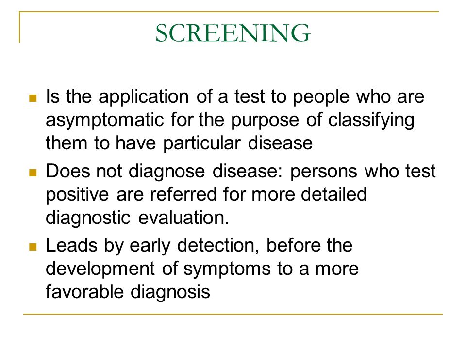 SCREENING Is the application of a test to people who are asymptomatic for the purpose of classifying them to have particular disease.