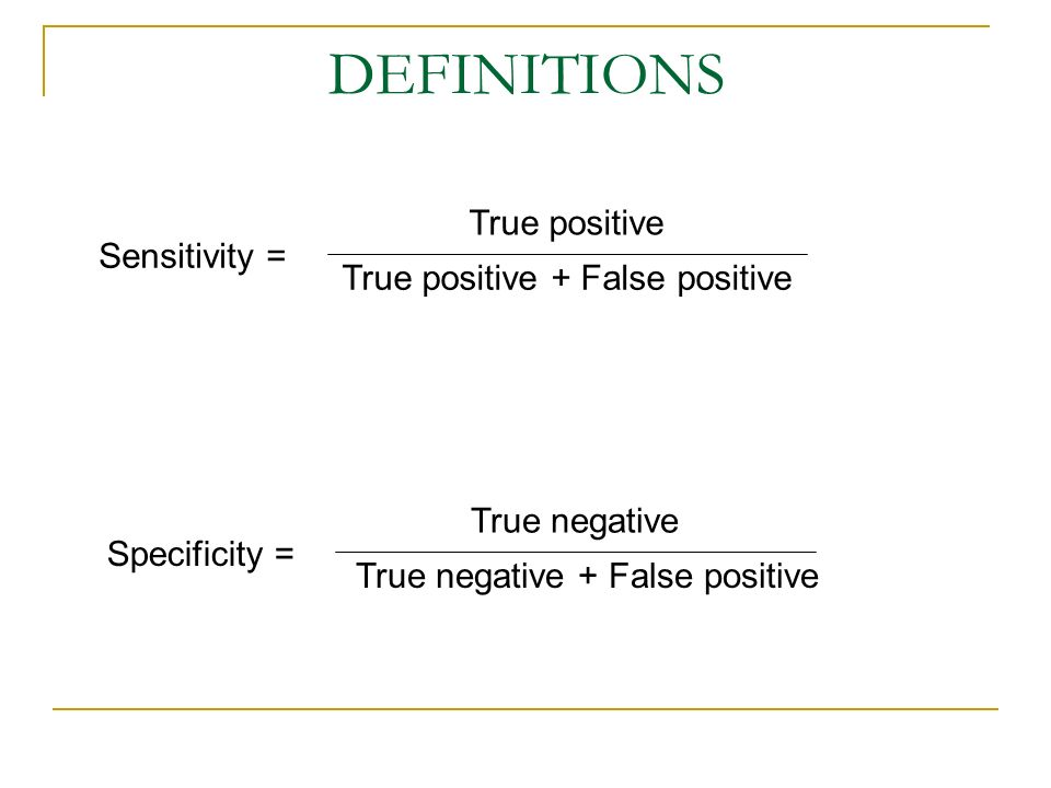 DEFINITIONS True positive Sensitivity = True positive + False positive