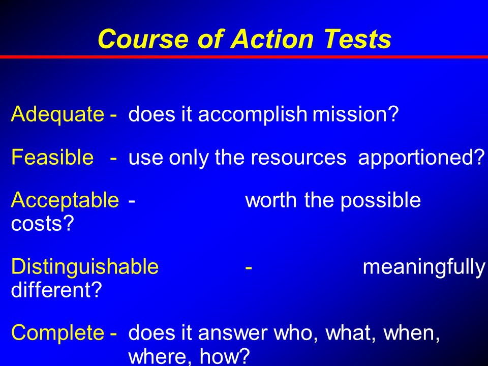 Course of Action Tests Adequate - does it accomplish mission