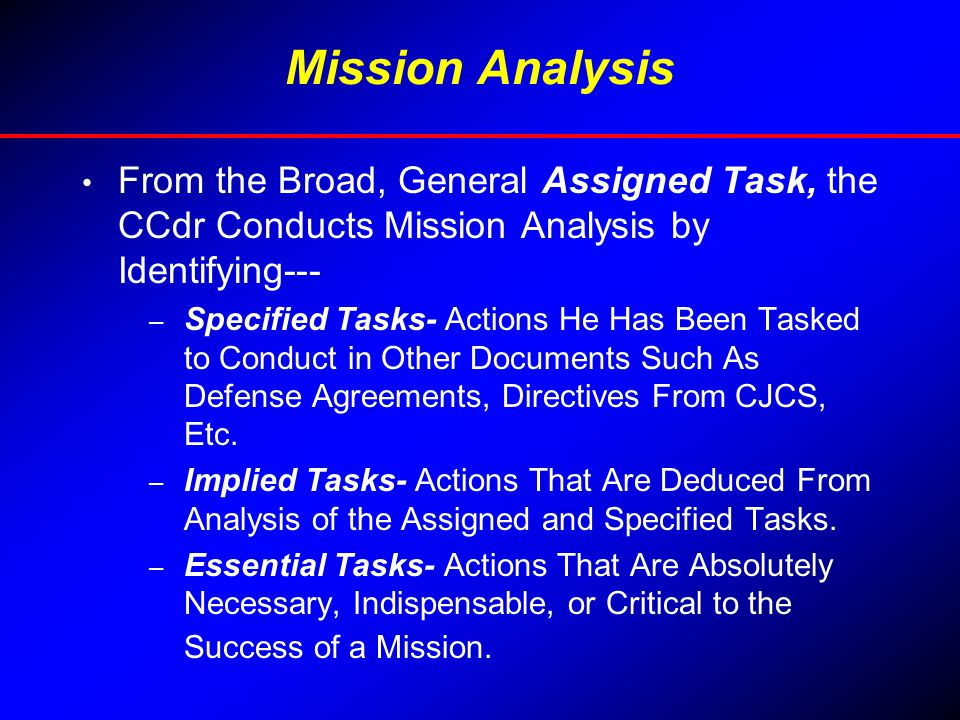Mission Analysis From the Broad, General Assigned Task, the CCdr Conducts Mission Analysis by Identifying---