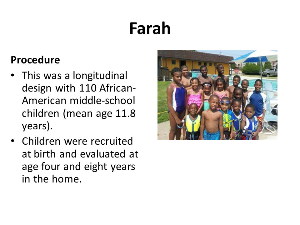 Farah Procedure. This was a longitudinal design with 110 African-American middle-school children (mean age 11.8 years).