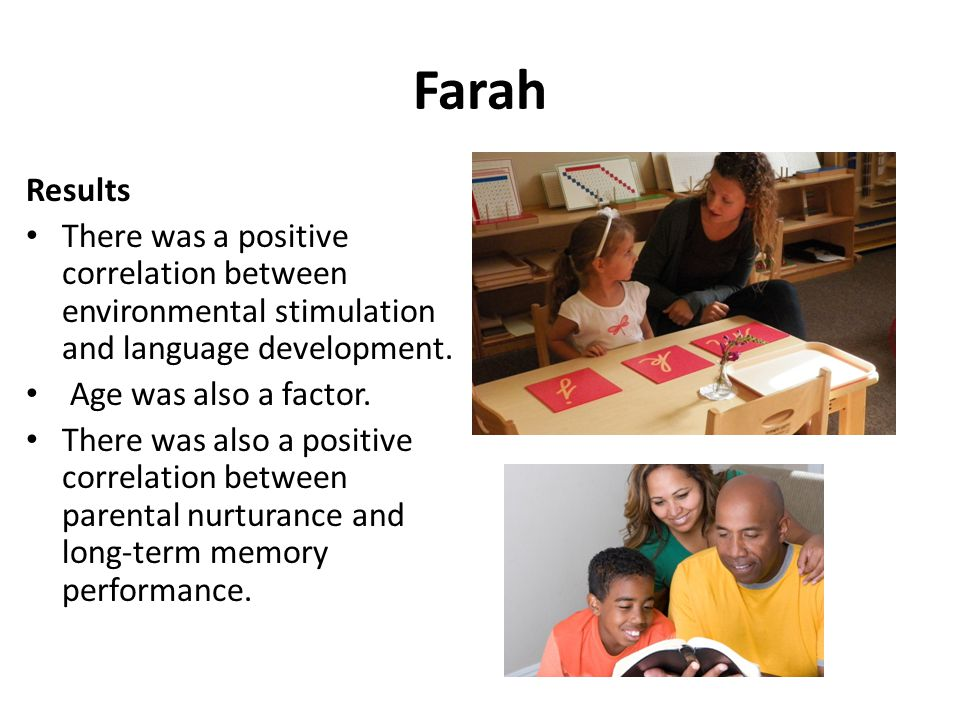 Farah Results. There was a positive correlation between environmental stimulation and language development.