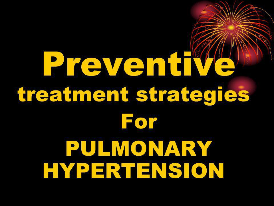 Preventive treatment strategies PULMONARY HYPERTENSION