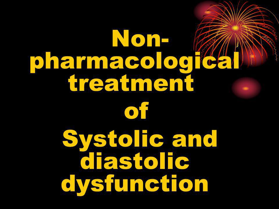 Non-pharmacological treatment Systolic and diastolic dysfunction