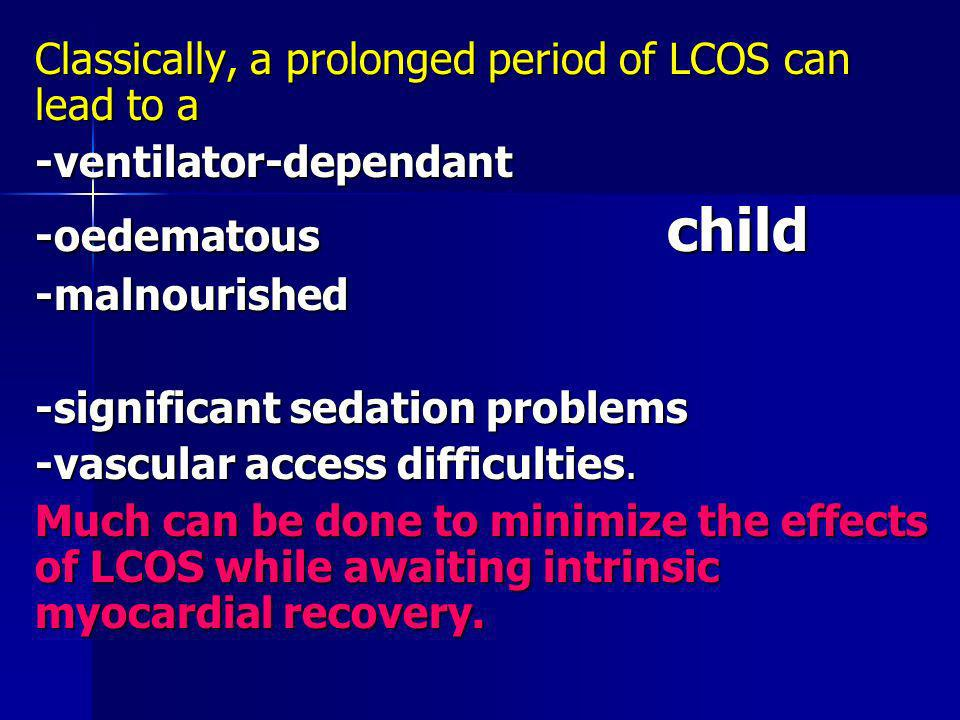 Classically, a prolonged period of LCOS can lead to a