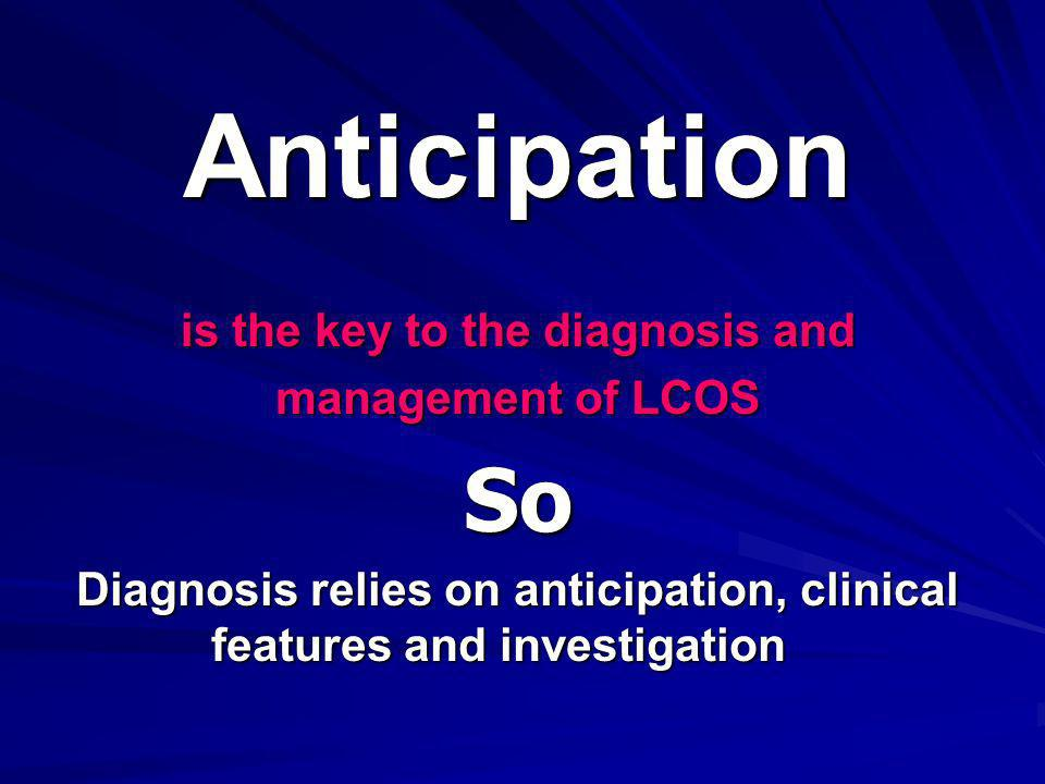 Anticipation So is the key to the diagnosis and management of LCOS