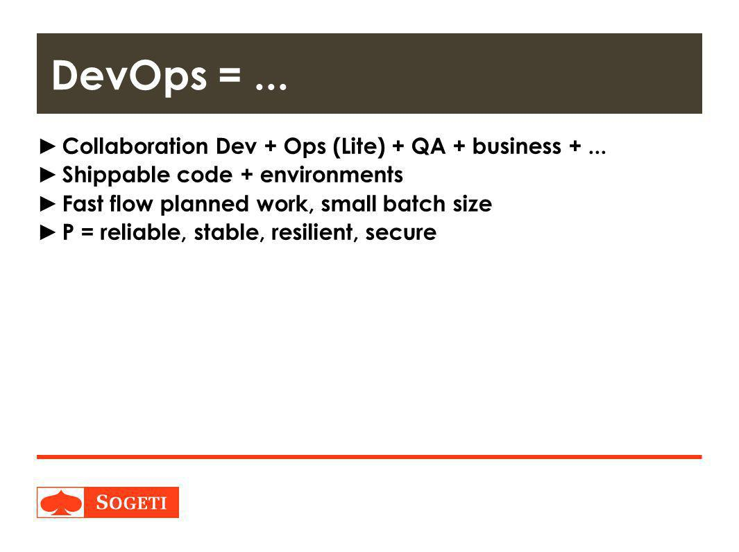 DevOps = ... Collaboration Dev + Ops (Lite) + QA + business + ...