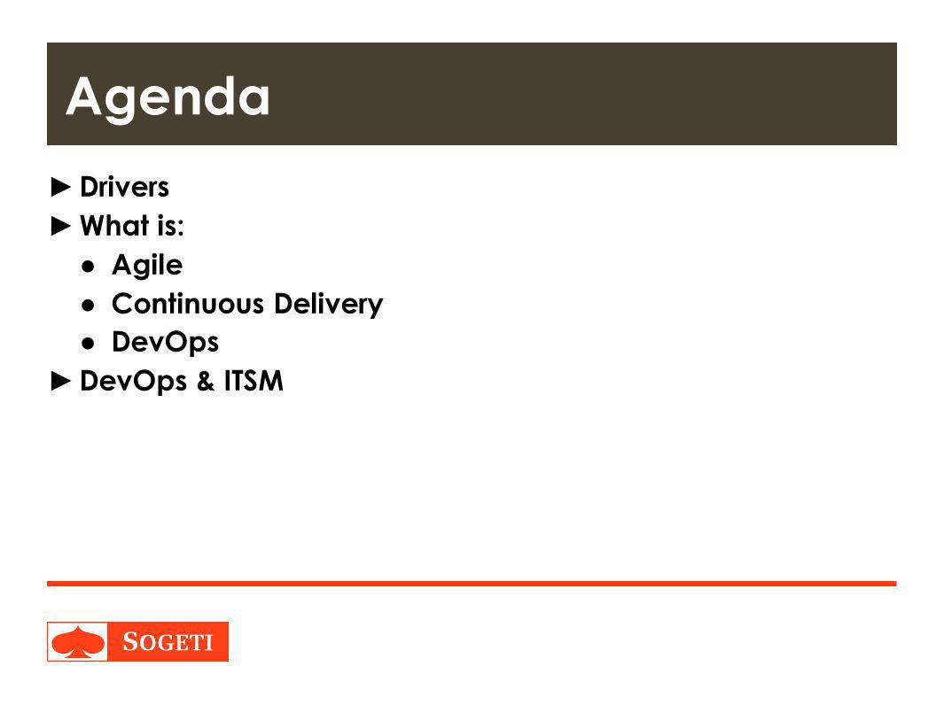 Agenda Drivers What is: Agile Continuous Delivery DevOps DevOps & ITSM