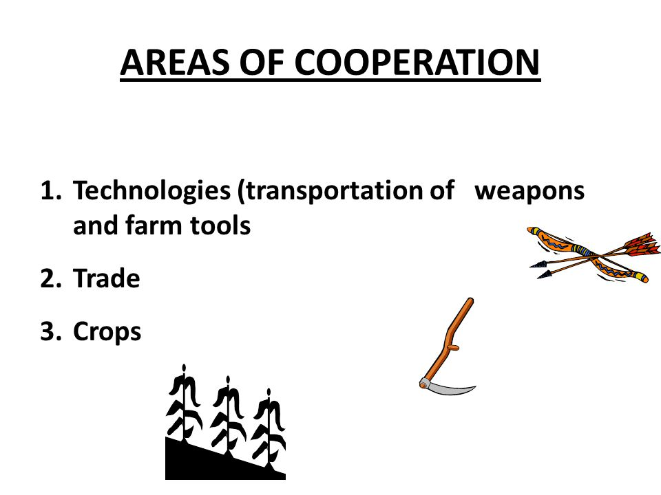 AREAS OF COOPERATION Technologies (transportation of weapons and farm tools Trade Crops