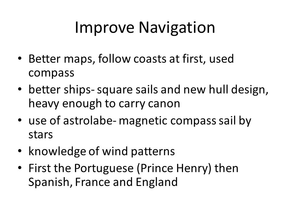 Improve Navigation Better maps, follow coasts at first, used compass