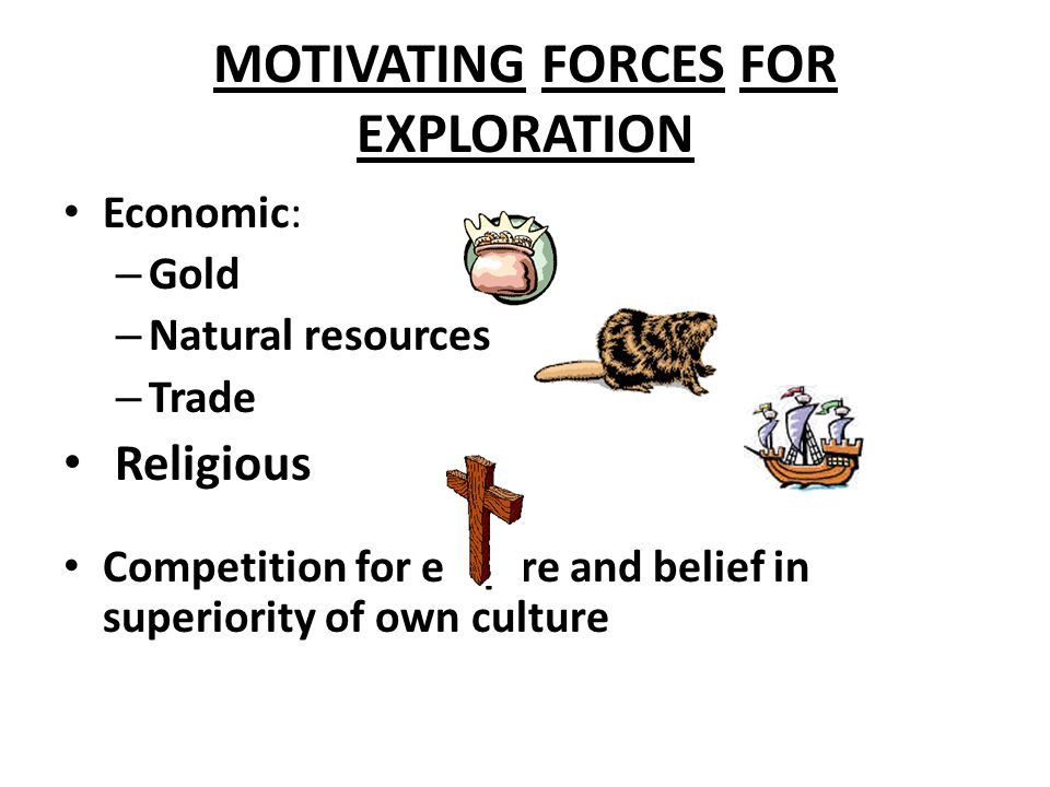 MOTIVATING FORCES FOR EXPLORATION