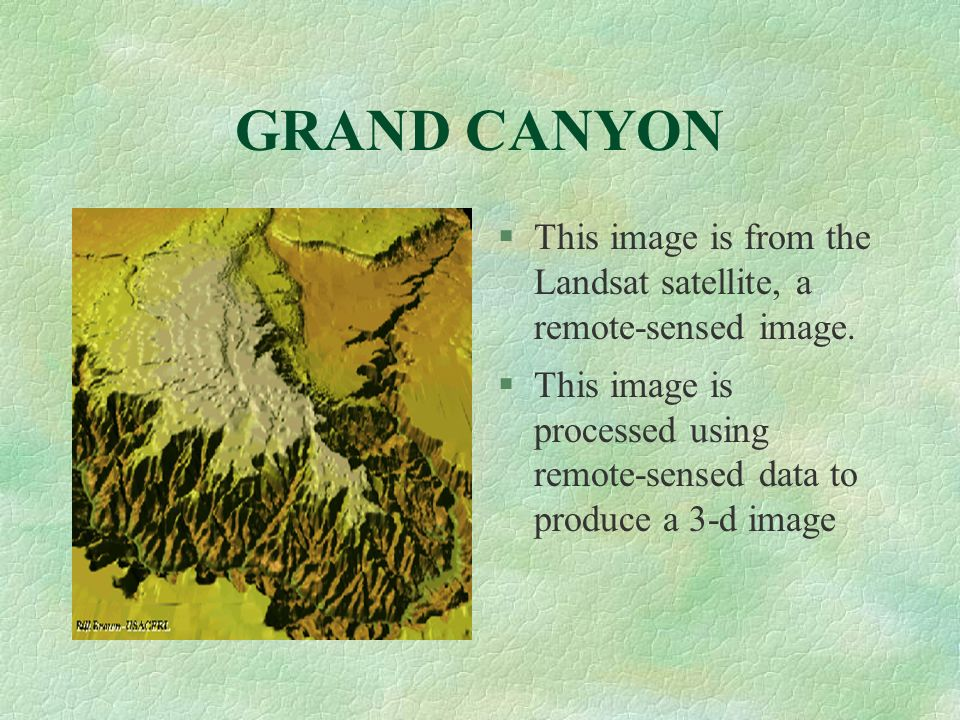 GRAND CANYON This image is from the Landsat satellite, a remote-sensed image.
