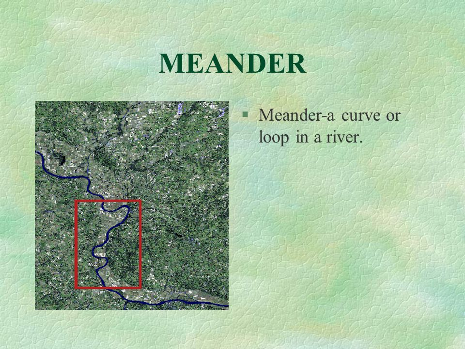 MEANDER Meander-a curve or loop in a river.