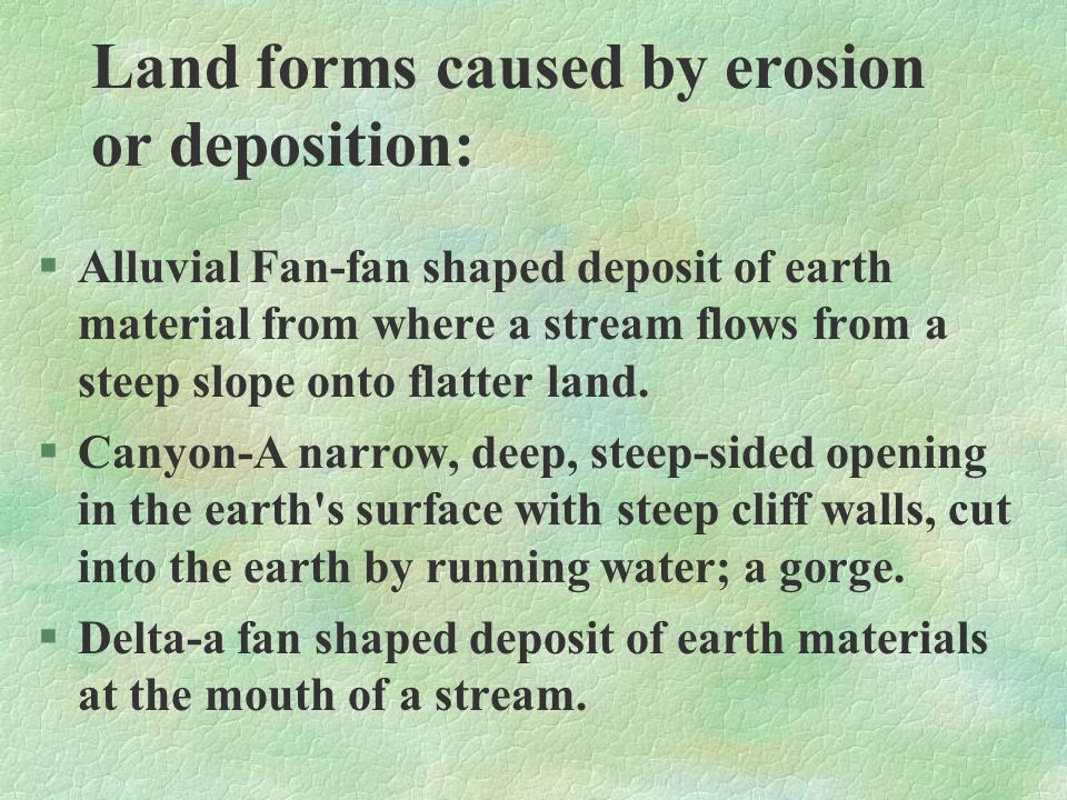 Land forms caused by erosion or deposition: