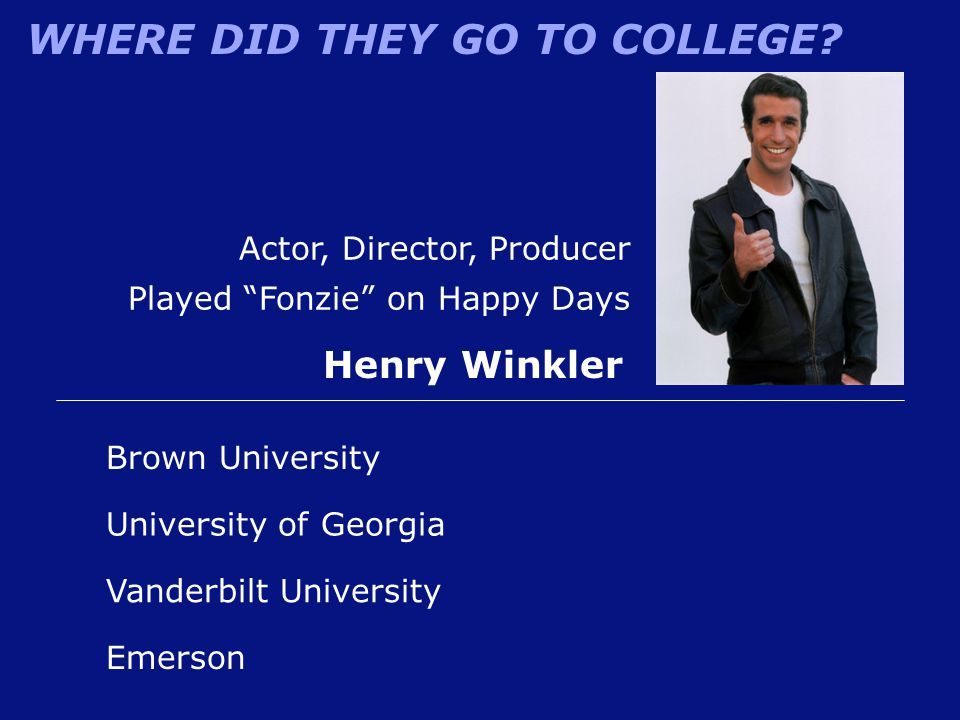 Henry Winkler Actor, Director, Producer Played Fonzie on Happy Days