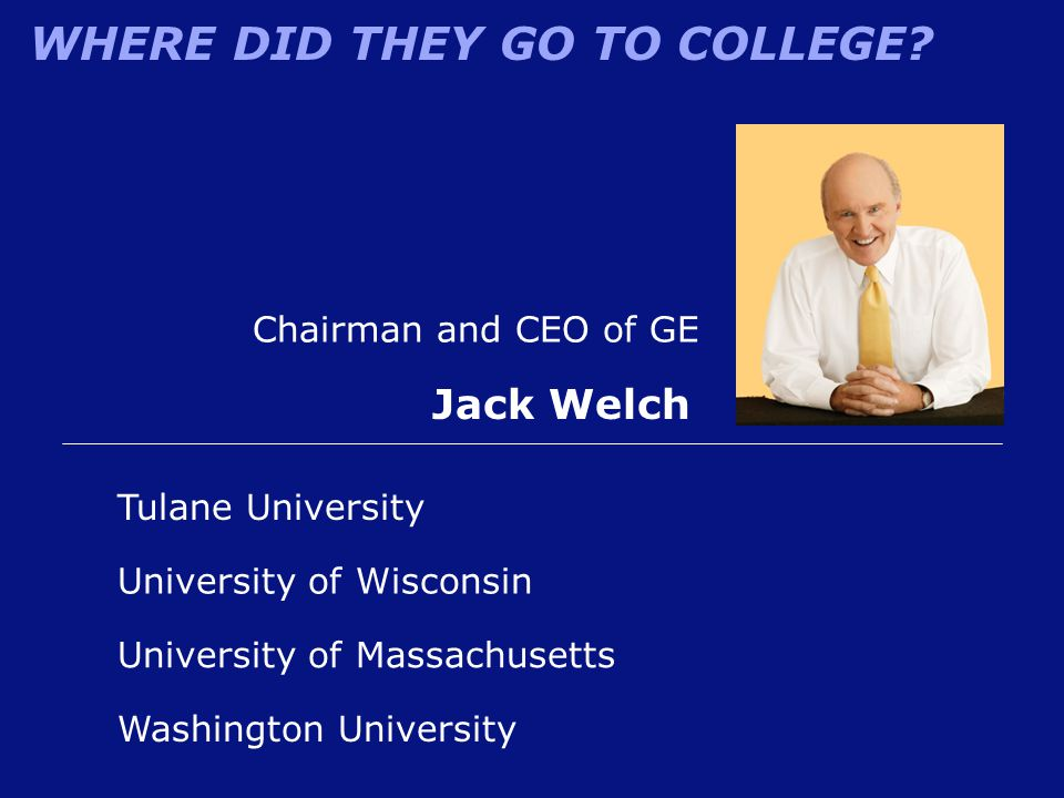 Jack Welch Chairman and CEO of GE Tulane University