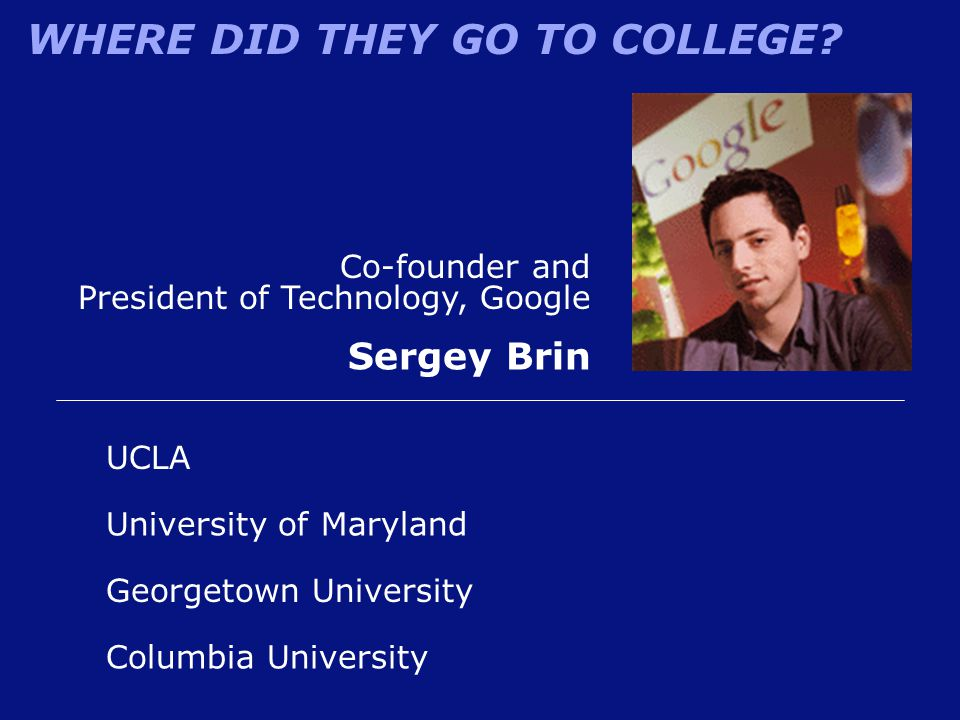 Sergey Brin Co-founder and President of Technology, Google UCLA