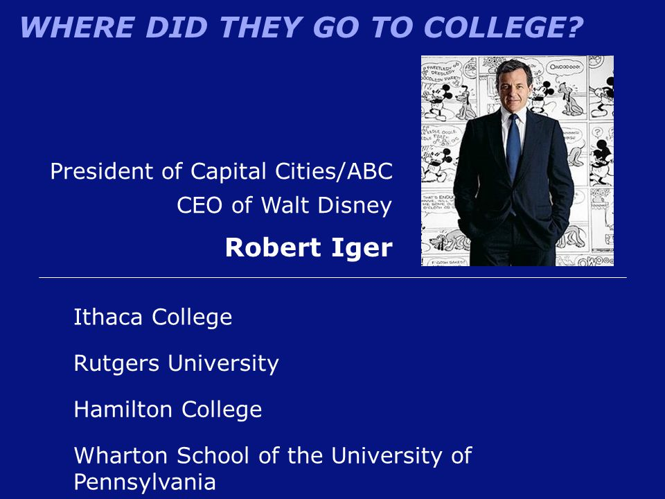 Robert Iger President of Capital Cities/ABC CEO of Walt Disney