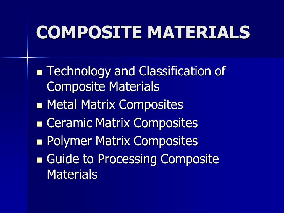COMPOSITE MATERIALSTechnology and Classification of Composite Materials. Metal Matrix Composites. Ceramic Matrix Composites.