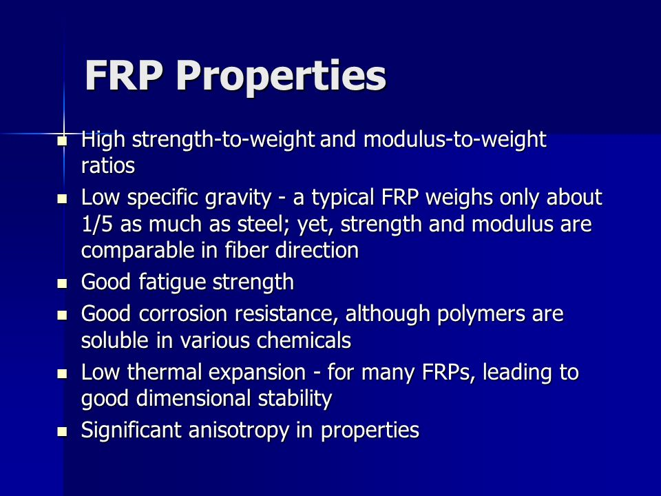 FRP Properties High strength‑to‑weight and modulus‑to‑weight ratios