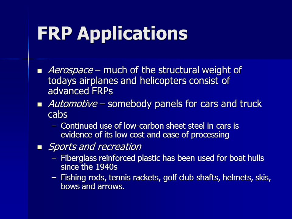 FRP Applications Aerospace – much of the structural weight of todays airplanes and helicopters consist of advanced FRPs.