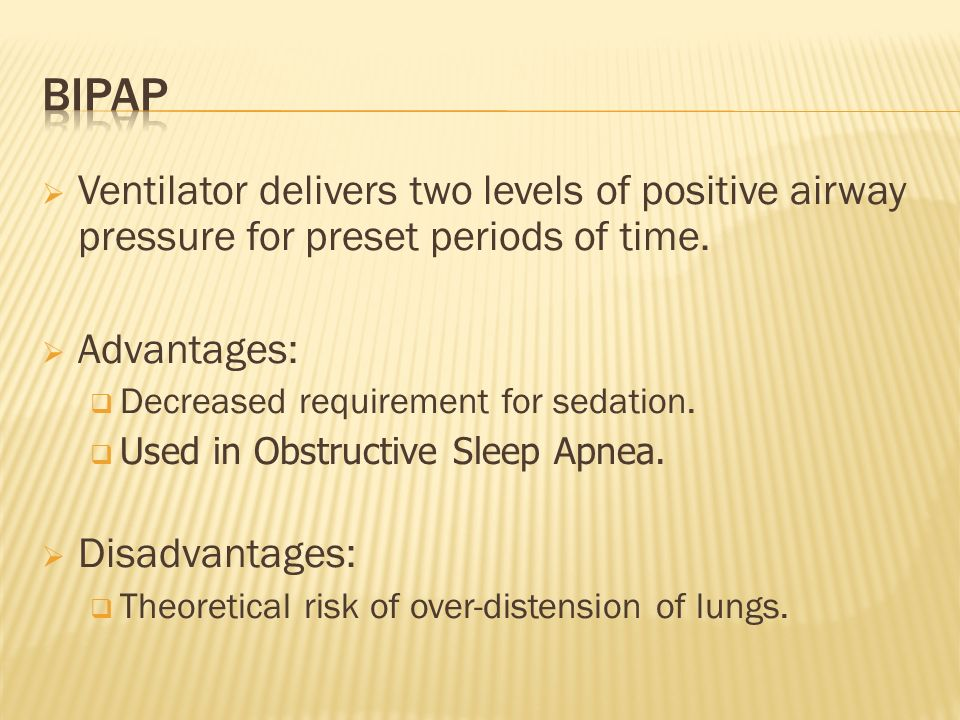 BIPAP Ventilator delivers two levels of positive airway pressure for preset periods of time. Advantages: