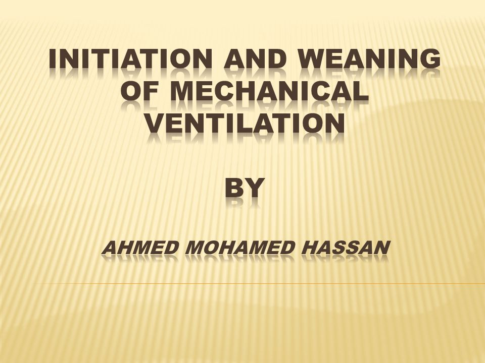 Initiation and weaning of mechanical ventilation by Ahmed Mohamed Hassan