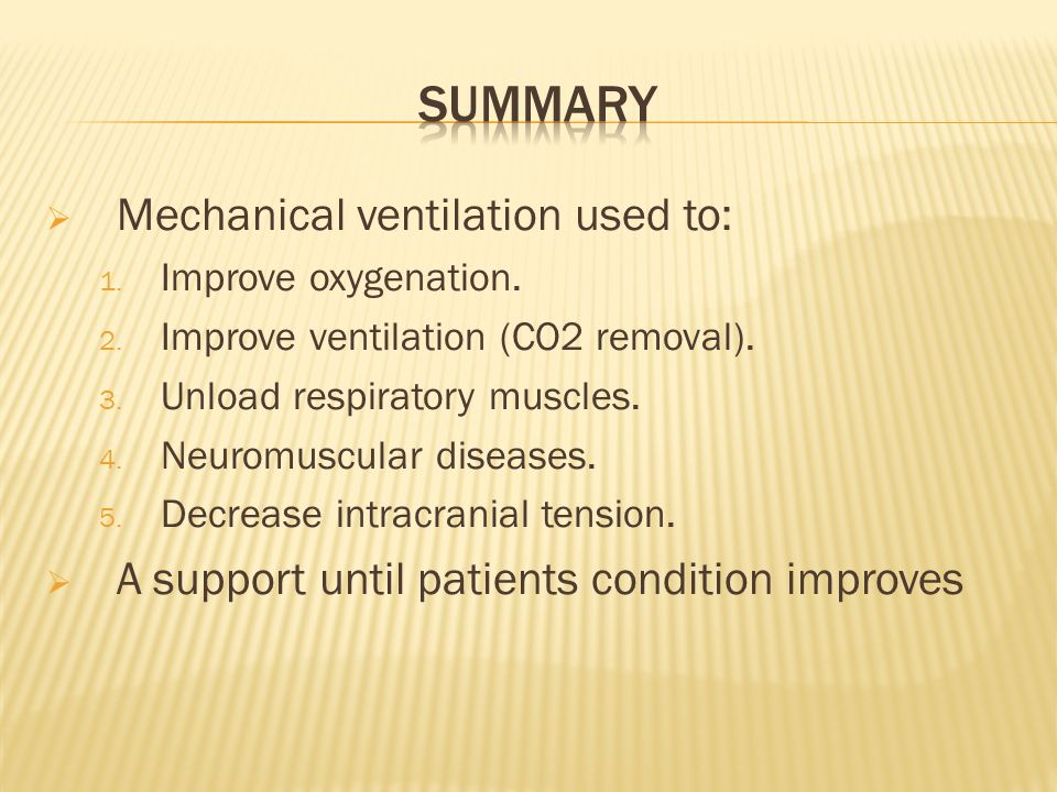 Summary Mechanical ventilation used to:
