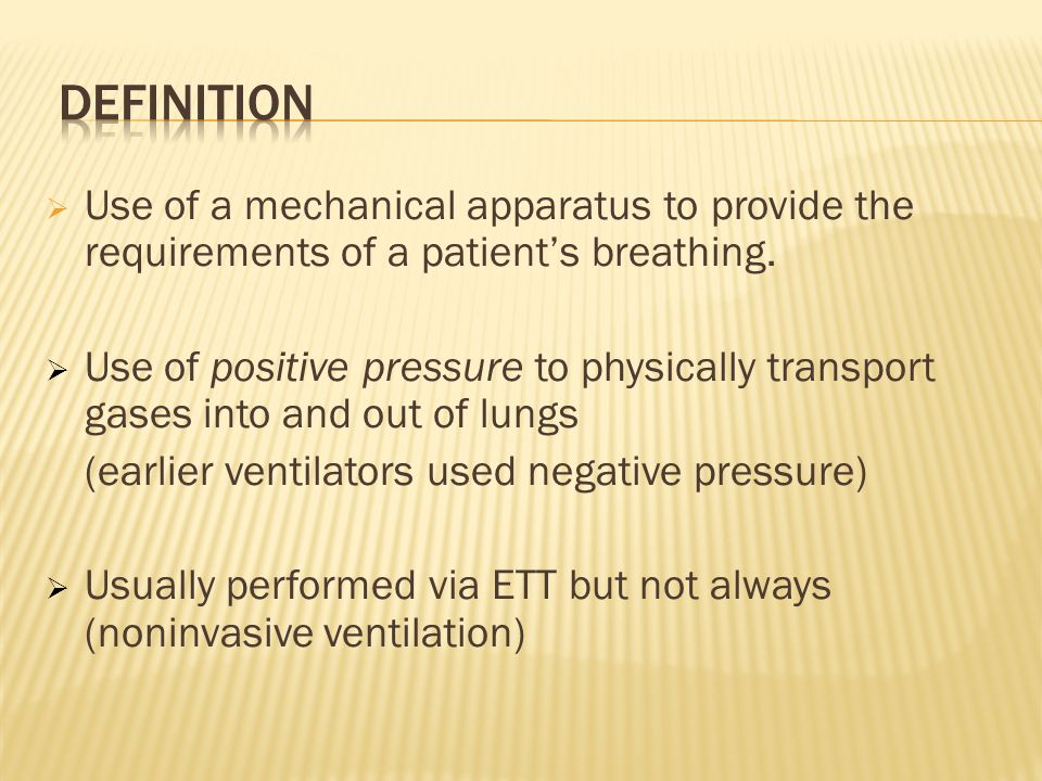 Definition Use of a mechanical apparatus to provide the requirements of a patient's breathing.