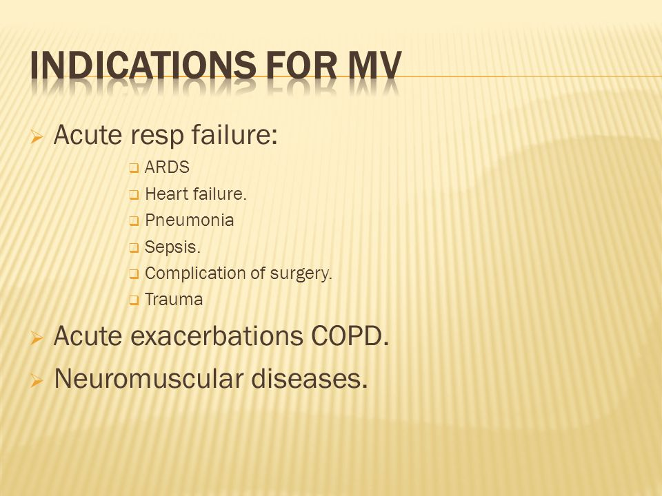 INDICATIONS FOR MV Acute resp failure: Acute exacerbations COPD.