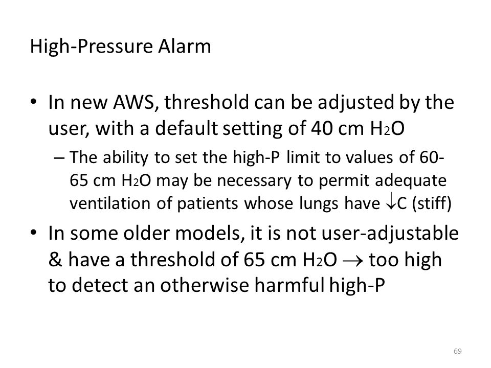 High-Pressure Alarm In new AWS, threshold can be adjusted by the user, with a default setting of 40 cm H2O.