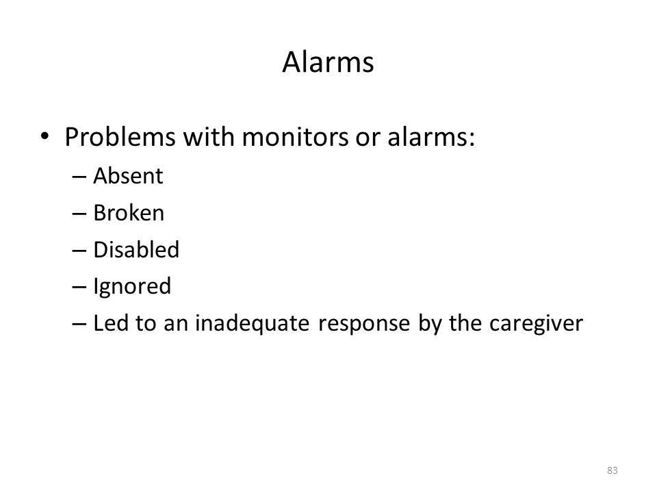 Alarms Problems with monitors or alarms: Absent Broken Disabled