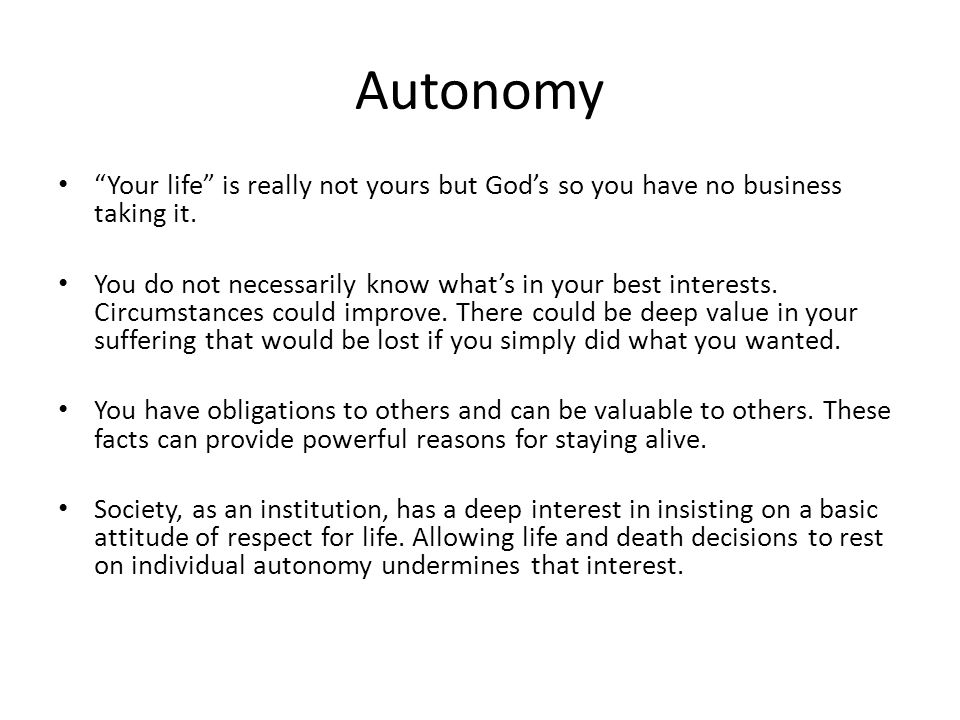 Autonomy Your life is really not yours but God's so you have no business taking it.