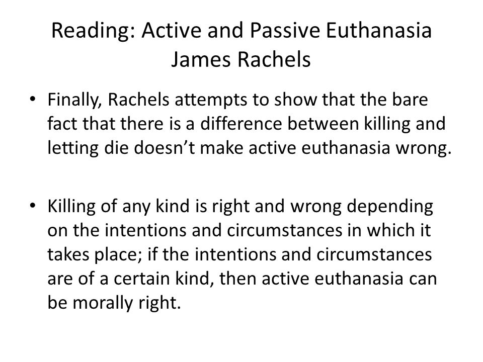 an analysis of euthanasia in active and passive euthanasia by james rachels The researcher believes that james rachels's defense of active euthanasia deserves a critical and normative analysis because of its dehumanizing consequences.