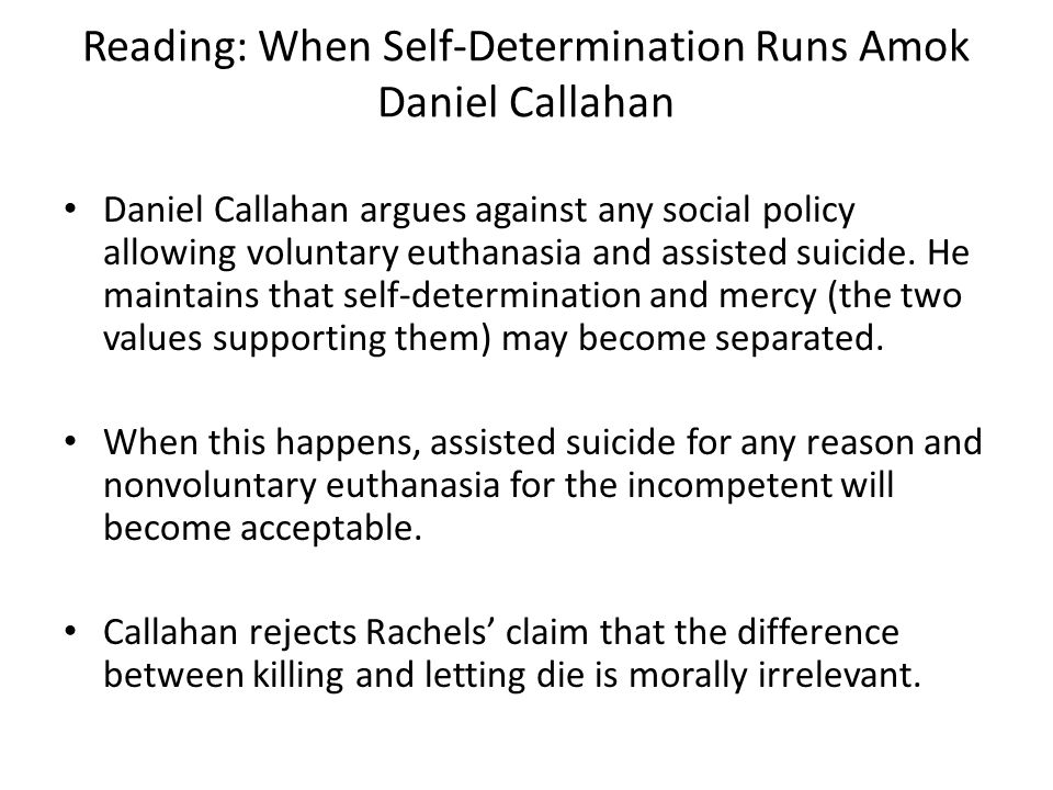 killing and allowing to die daniel callahan Should we seek the right to die on our own terms  he is bitterly tormented, he  should escape from it on his own or allow others to rescue him from it  was  perpetrated under the guise of medical research and mercy killing shocked the  world  daniel callahan, the troubled dream of life: in search of a peaceful  death.