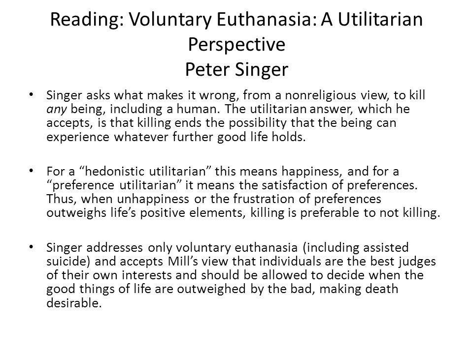 Reading: Voluntary Euthanasia: A Utilitarian Perspective Peter Singer