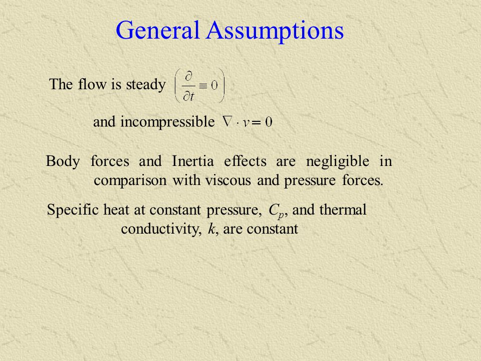 General Assumptions The flow is steady and incompressible