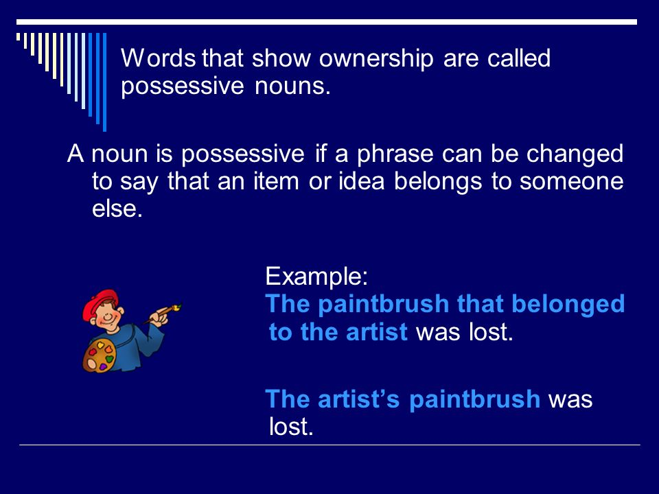 Example: The paintbrush that belonged to the artist was lost.
