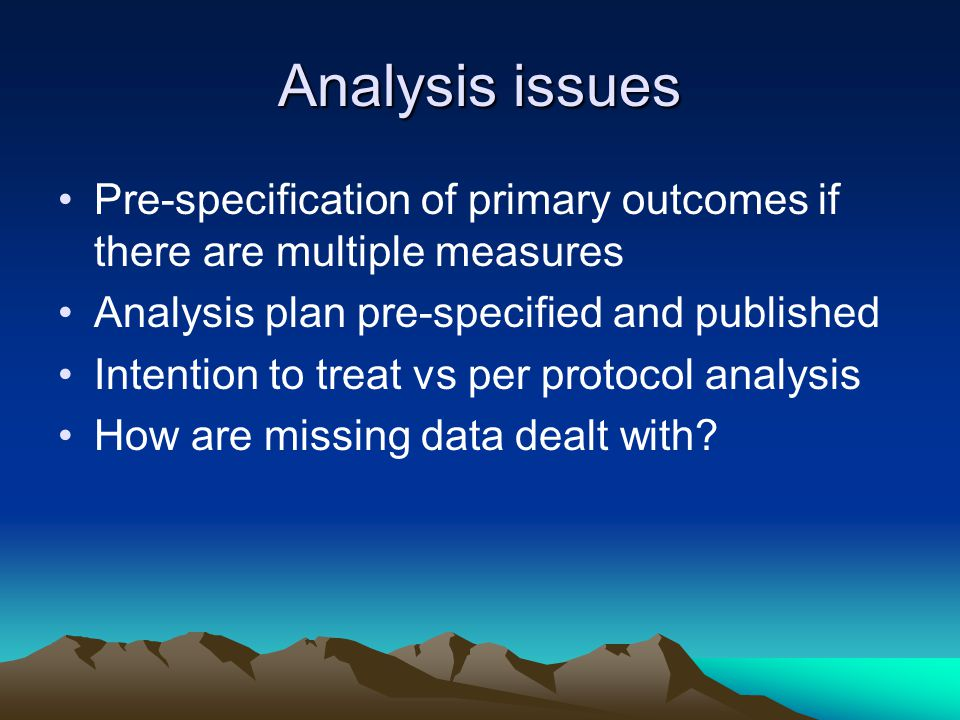 Analysis issues Pre-specification of primary outcomes if there are multiple measures. Analysis plan pre-specified and published.
