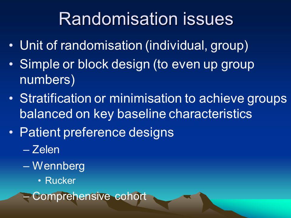 Randomisation issues Unit of randomisation (individual, group)