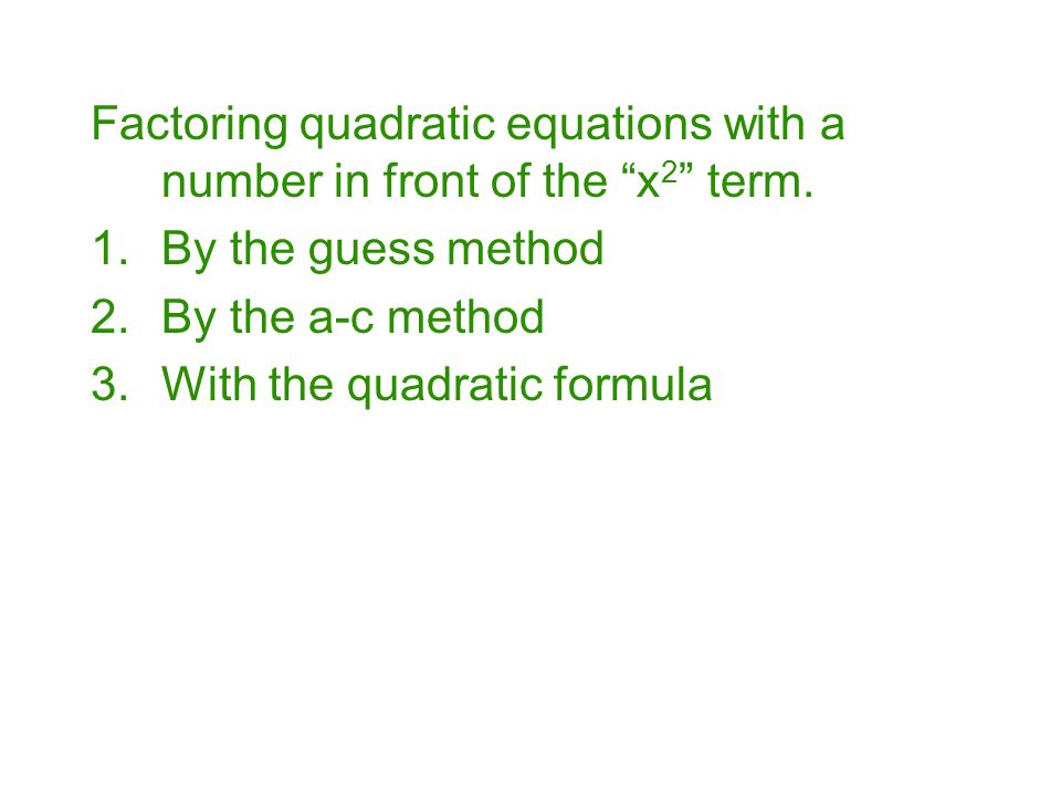 Factoring quadratic equations with a number in front of the x2 term.