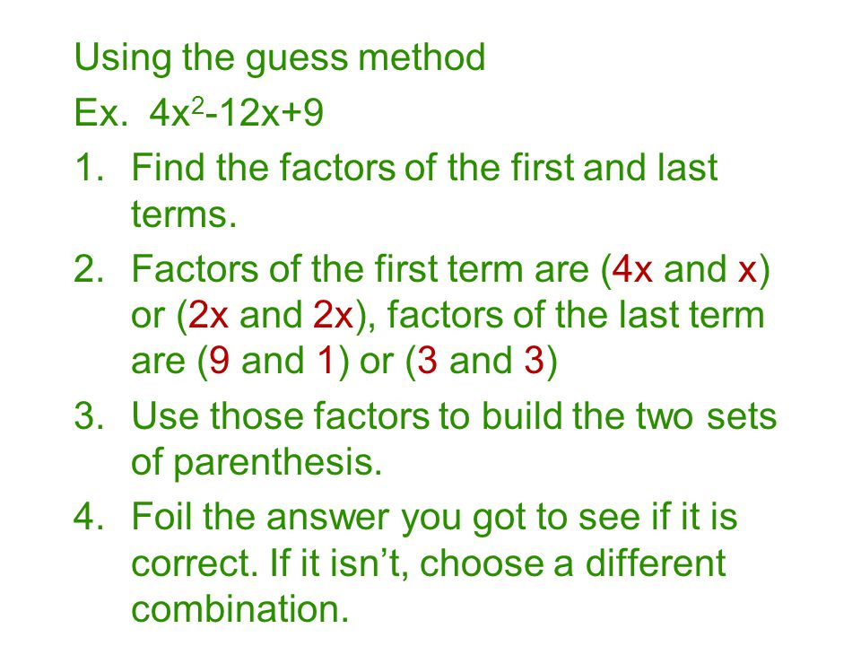 Using the guess method Ex. 4x2-12x+9. Find the factors of the first and last terms.