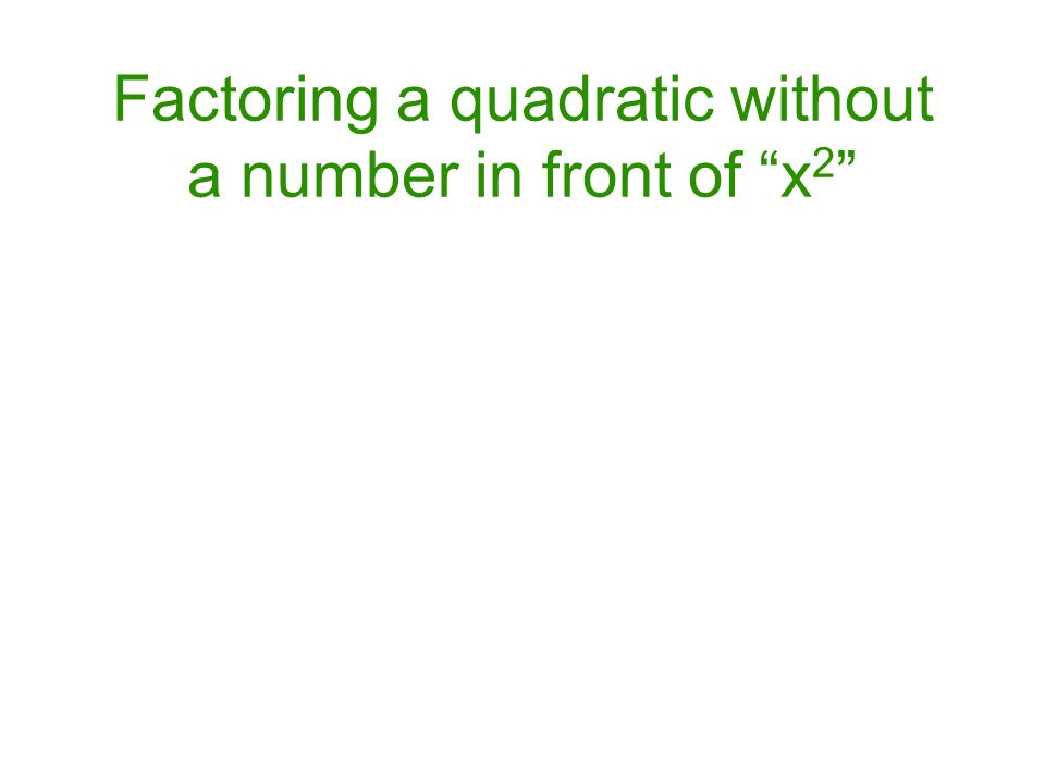 Factoring a quadratic without a number in front of x2