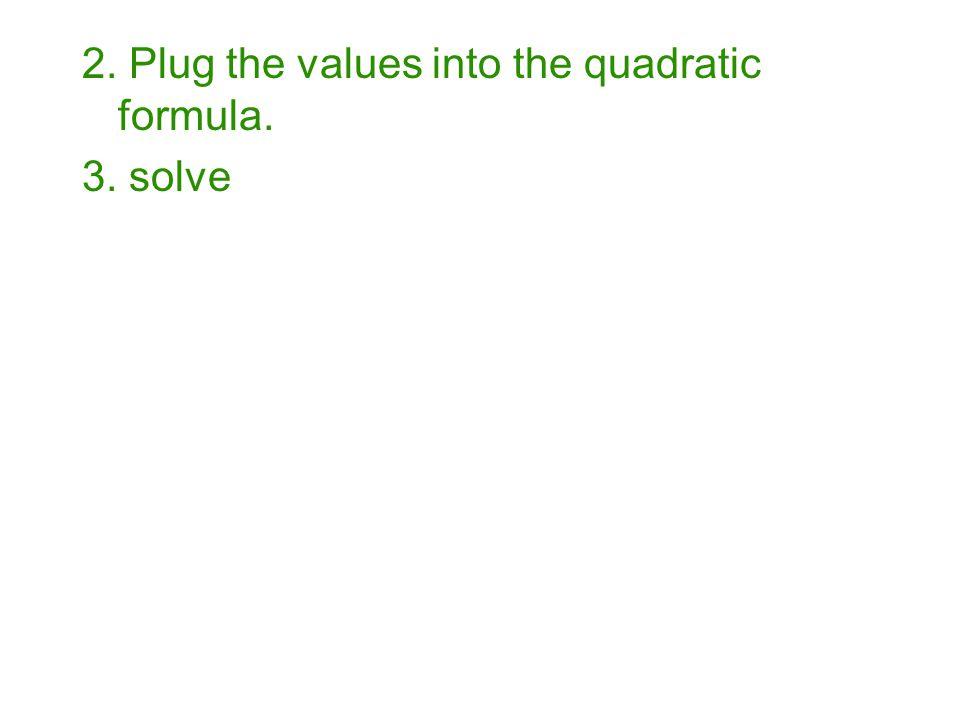 2. Plug the values into the quadratic formula.
