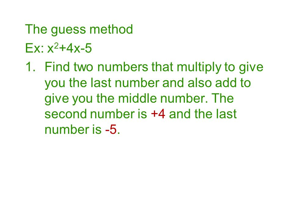 The guess method Ex: x2+4x-5.