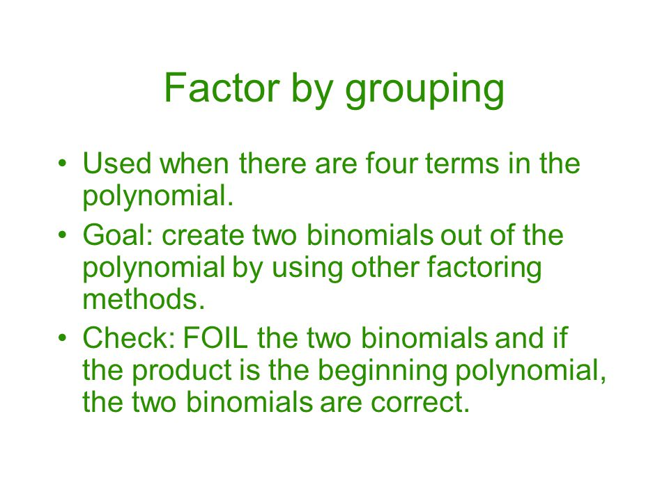 Factor by grouping Used when there are four terms in the polynomial.