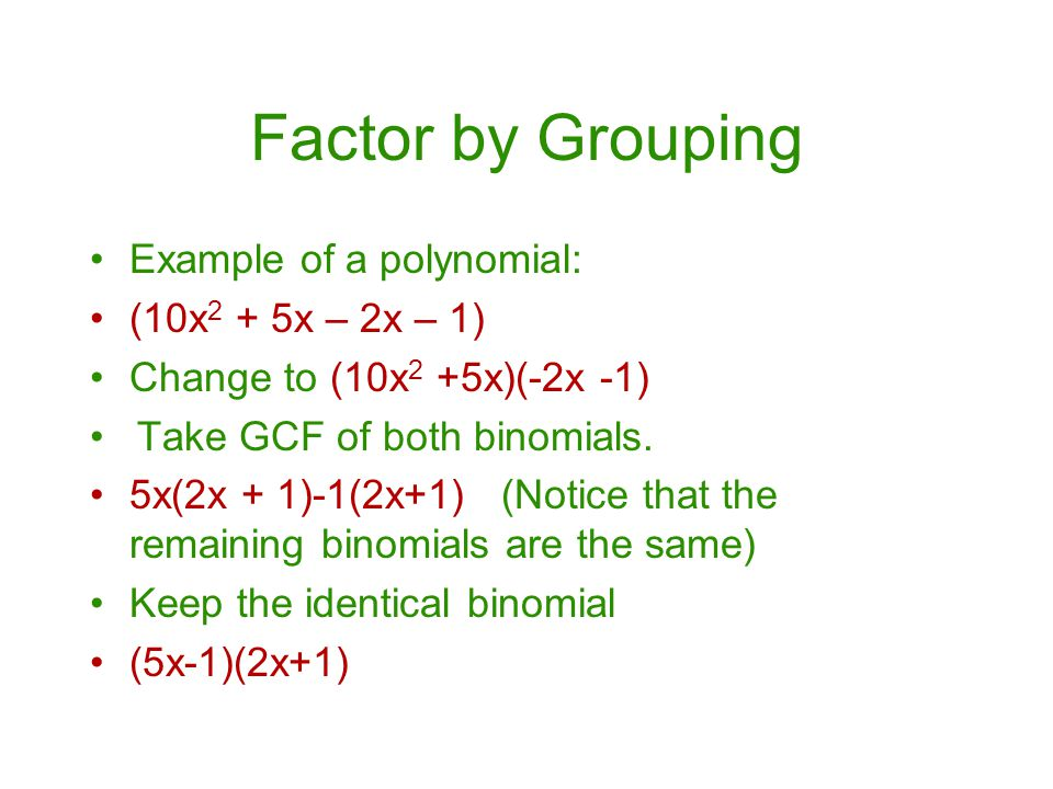 Factor by Grouping Example of a polynomial: (10x2 + 5x – 2x – 1)